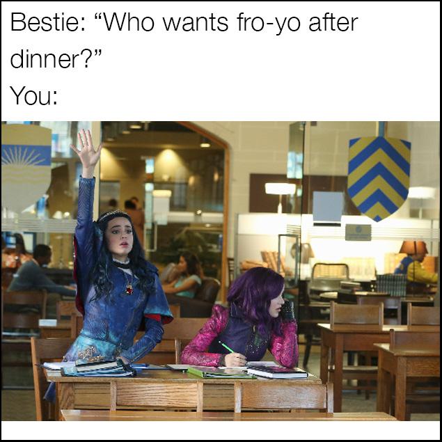 Descendants meme for when your friend asks if you want fro-yo