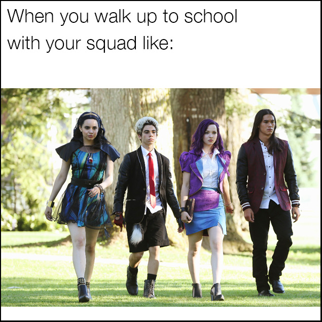 Descendants meme walking up to school with your squad