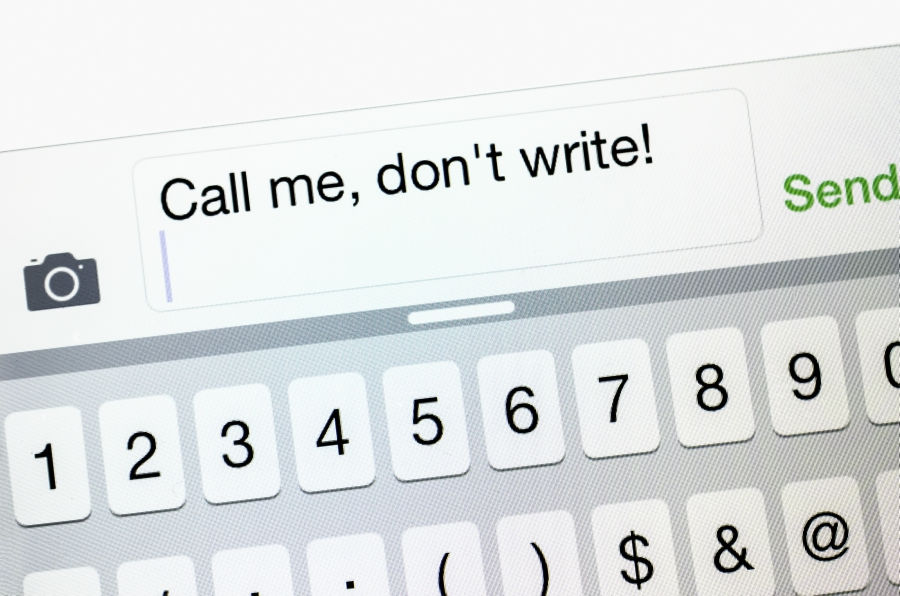 "A text message that says, ""Call me, don't write!"""