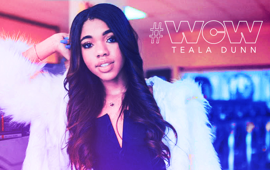 actress and youtube star teala dunn is our wcw this week