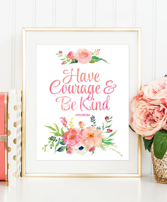 """""""Have Courage and Be Kind"""" poster"""