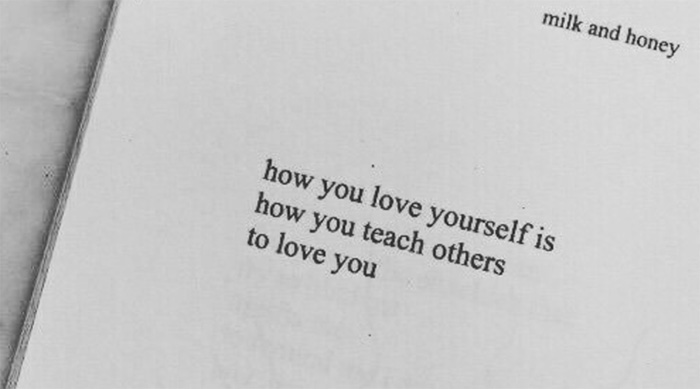 """""""how you love yourself is how you teach others to love you"""" rupi kaur quote from milk and honey"""