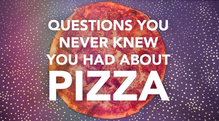 Questions you never knew you had about pizza