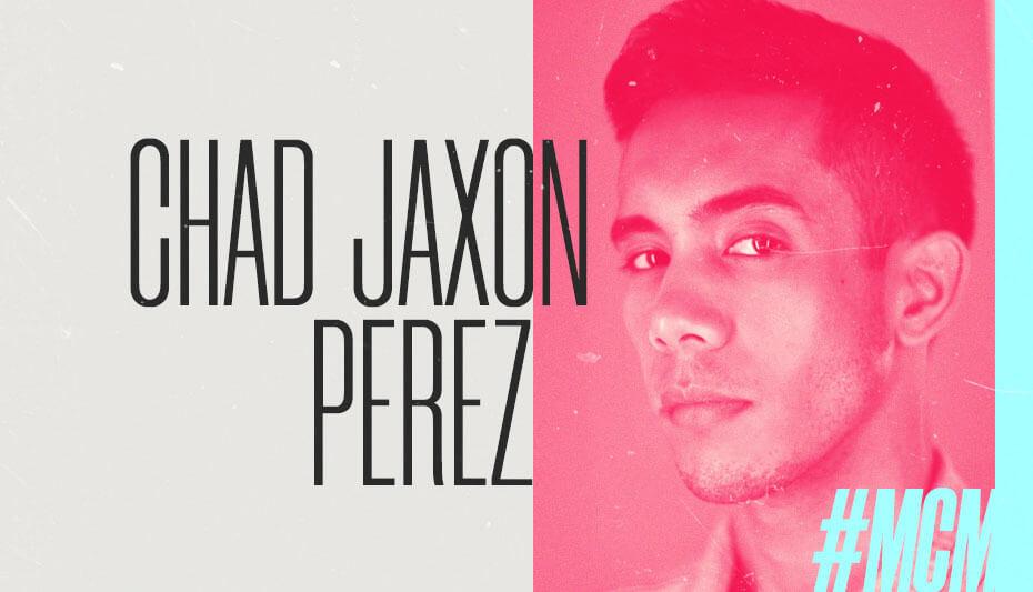 Chad Jaxon Perez Man Crush Monday