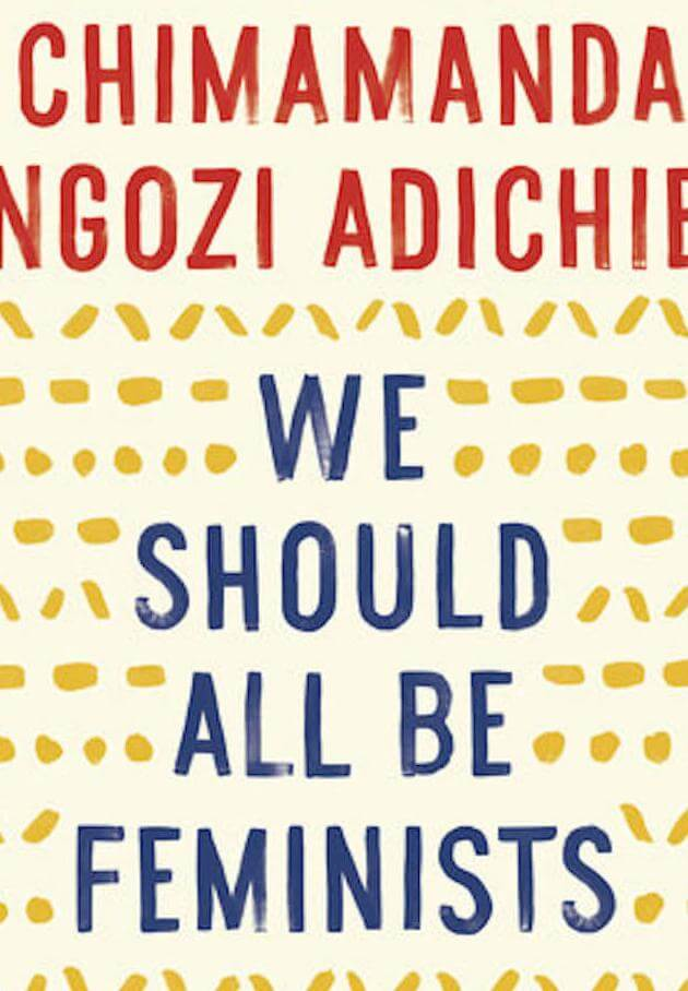 • Anchor Books; Reprint edition (January 1, 2015): We Should All Be Feminists by Chimamanda Ngozi Adichie
